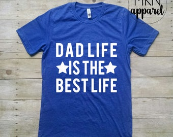 Dad Life is the Best Life Tshirt