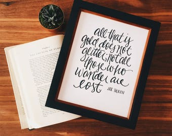 All That Is Gold Does Not Glitter; Not All Who Wander Are Lost Print | Tolkien Quote| 8x10 Hand Lettered Print | Lord Of the Rings Print