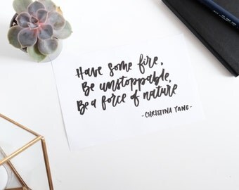 Have some fire, be unstoppable, be a force of nature - print