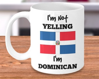 Dominican Republic Mug - I'm Not Yelling I'm Dominican - Dominican Mom or Dad Gift - Perfect Gift for Mother's Day or Father's Day