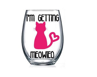 I'm Getting Meowied, Cat Lover Engagement Wine Glass, Shit Just Got Real, Engagement Gift, Bride Gift, Bridal Shower, Engagement Glass