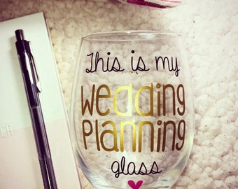 This is my WEDDING PLANNING glass