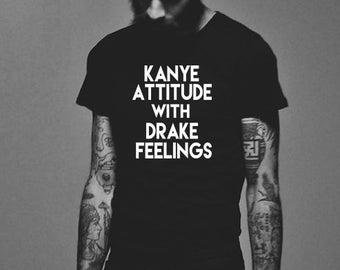 Kanye Attitude with Drake Feelings Unisex Adult Shirt