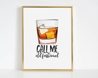 Call Me Old Fashioned Print,BarDecorations,Party Print,Printable Art,Alcohol Gift,Old Fashioned,Home Decor,Home Sign,Kitchen Art Print