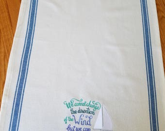Embroidered Kitchen Tea Towel; Vintage Stripe Dish Towel– We Cannot Change the Direction of the Wind but we can Adjust Our Sails