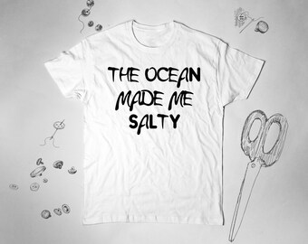 Womens Tshirt The Ocean Made Me Salty Shirt Cute Tshirt Graphic Tee Women Shirt Beach T Shirt Surfing Tumblr Shirt Funny Tee Shirt Quote 019