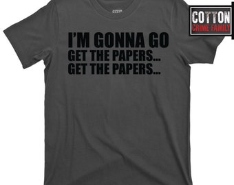 Goodfellas Jimmy Two Times I'm Gonna Go Get the Papers The Godfather 2 3 4 Scarface mafia mob boss Don Vito Michael Corleone movie T Shirt