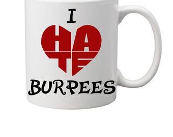 I hate burpees mug,burpees mug,crossfit mug,fitness mug,funny mug,humorous mug, saying mug,crossfit gift,gift idea,coffee mug,burpee