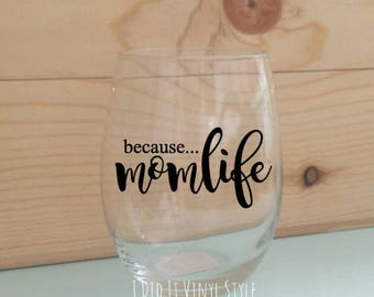 Mothers Day- Because momlife- Wine glass. Quoted 15oz - mom Gifts- Mothers Day Gifts- Gifts for moms- Women gifts- mother's day gift.