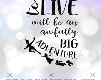 Peter Pan SVG DXF To live will be an awfully big adventure Vector Cut File Cricut Silhouette Cameo Party Neverland Decorations Vinyl Decal