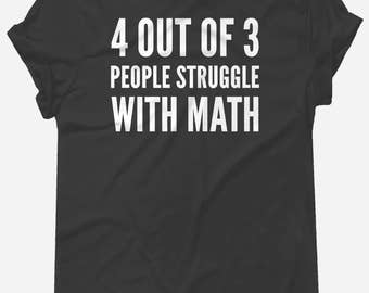 4 out of 3 people struggle with math t-shirt tee // hipster clothing / hipster shirt / funny t-shirts / sarcasm t-shirt / math t-shirt