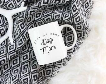 Dog Mom Mug , Stay At Home Dog Mom Coffee Cup, Dog Mug, Mom Dog Gift, Dog Lover Gift Ideas, Dog Owner Gift, Dog Mommy Coffee Mug Gift