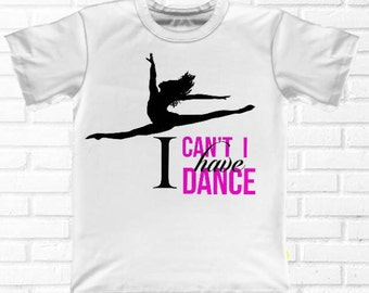 I can't I have dance T-shirt