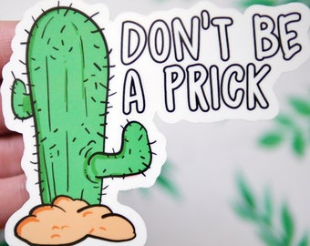 Don't Be a Prick Funny Cactus Sticker - Cool Laptop Stickers - Funny Car Window Stickers - Vinyl Stickers - Funny Plant Stickers - S68
