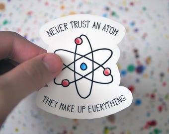 Funny Science Chemistry Physics Sticker - Never Trust an Atom Sticker - Atoms - Cute Stickers - Cool Chemistry Stickers - Science Lab  - S84