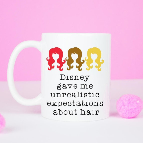Disney gave me unrealistic expectations about hair mug, great hair gift mug for birthday gift for friend