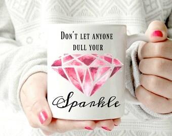 Don't let anyone dull your sparkle mug. teenager gift. mug motivational- Ceramic Mug