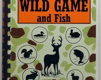 Easy Recipes For Wild Game And Fish Ferne Holmes SC/SB Venison Boar Rabbit Squirrel Duck Pheasant Quail Dove Antelope