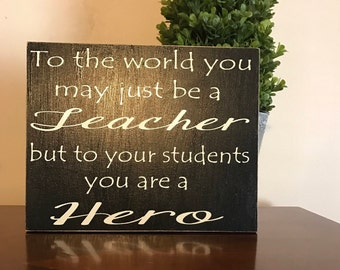 To the world you are a teacher sign