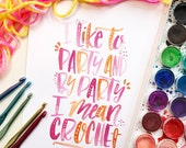 I Like to Party and By Party I Mean Crochet, Hand Lettered Watercolor Print, Gifts for Crocheters, Craft Room Art, Brush Callligraphy