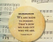 Tobias Wolff Magnet, We are Made to Persist, Quote Magnet, Encouragement, Inspirational Magnet, Large Magnet, Refrigerator Magnet