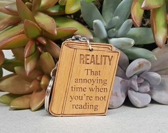 Key Chain - REALITY That Annoying Time When You're Not Reading - Wood Keychain - Laser Engraved