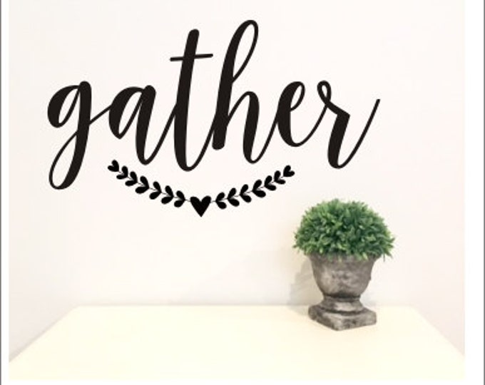 Gather Wall Decal Farmhouse Wall Decor Rustic Handwritten Script Gather Vinyl Wall Deal Various Sizes and Colors Farmhouse Kitchen Wall