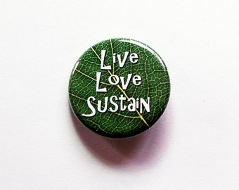 Live Love Sustain, Pinback buttons, Lapel Pin, Nature Lover button, taking care of the planet, Loves nature, climate change, green (7331)