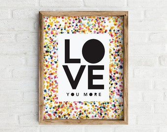 Love You More Art Print, Love Print, Anniversary Print