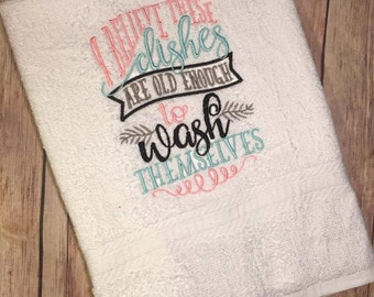 I believe these dishes are old enough to wash themselves - Embroidered Towel - Kitchen Towel