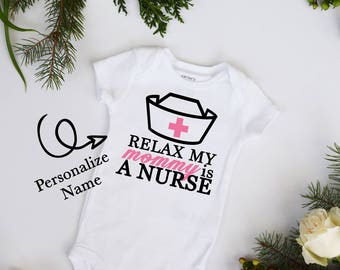 Relax My Mommy's a Nurse CUSTOMIZE Color and NAME Baby Bodysuit Personalize