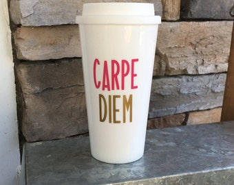 Carpe Diem Coffee Travel Cup; Travel Coffee Tumbler; Travel Coffee Mug