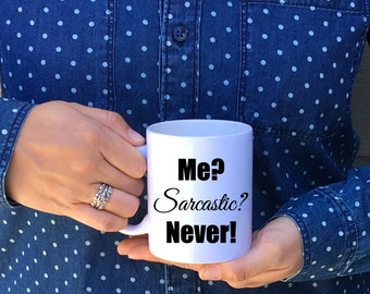 Me? Sarcastic? Never! Mug // Sarcasm Mug // Funny Mug // White Elephant Gift // Sarcastic Gift // Sarcastic Mug // Sarcastic // Made in USA