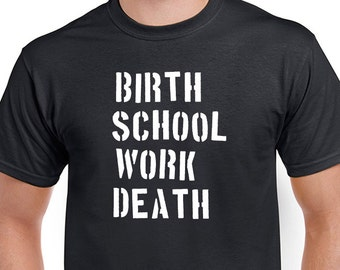 Birth, School, Work, Death T-shirt. The Godfathers meaning of life tee. Unisex or ladies cut in black printed  with white ink.