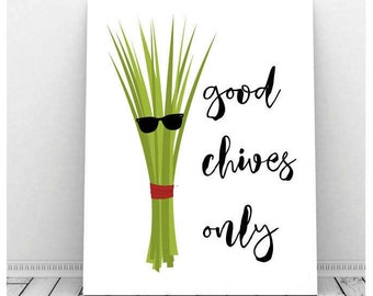 Good Chives Only, Instant Download, Printable Art, Funny Kitchen Art, Vegetable Puns, Chives, Vegetable Art, Kitchen Art, Cute Kitchen Decor