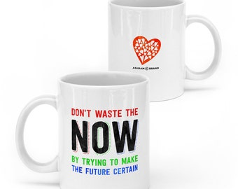 Don't Waste The Now • 11oz Ceramic Mug • Quote Mugs • Coffee Mug • Tea Cup • Inspirational Mug • Unique Gift • Red Heart Wisdom Message Zen