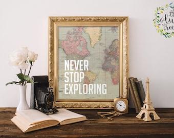 Map Quote Art print, digital map print, INSTANT DOWNLOAD - Never Stop Exploring