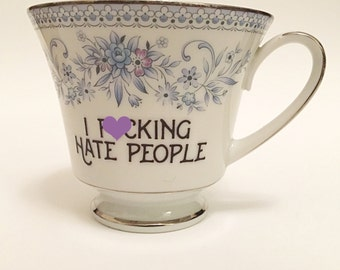 I F*cking Hate People | Custom Made To Order Swear Teacup | Funny Rude Insult Obscenity Profanity | Unique Gift Idea