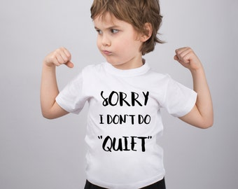 Sorry I Don't Do Quiet Boys Funny Tshirt for Girls with Sayings Shirt Childs Funny Saying T-shirt for Kids Funny Tee Shirt Toddlers PA1097