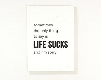 Sympathy Card, I'm sorry card, Life Sucks, Loss, Sick, Recovery, Life isn't fair, Things are hard, so sorry card, send some empathy