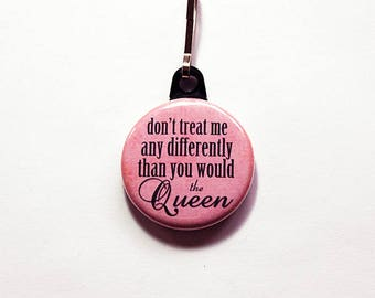 Funny zipper pull, backpack zipper pull, zipper pull, purse charm, bag charm, backpack charm, Humor, queen, pink, blue
