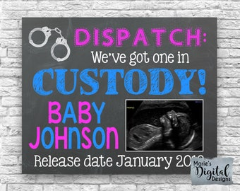 PRINTABLE Dispatch We've Got One In Custody - Police Pregnancy / Baby Announcement Chalkboard Photo Prop / Card / Ultrasound / Sonogram JPEG
