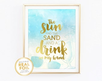 The Sun, The Sand, and a Drink in my Hand - Gold foil Print, Beach Ocean Sea Real Foil Print, Silver foil, Beach House, Cottage Nautical