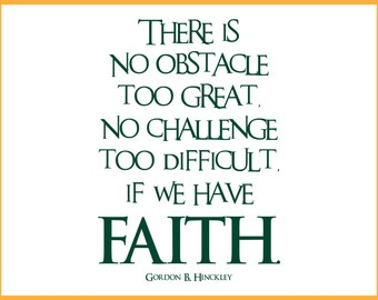 There is No Obstacle Too Great No Challenge Too Difficult If We have FAITH - Gordon B. Hinckley Quote, Wall Art Stickers Vinyl Wall Decal