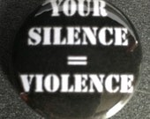 Your Silence equals Violence button --Donald Trump