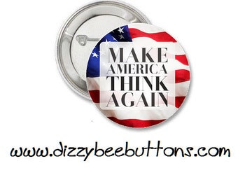 Make America Think Again - Pinback Button Badge Fridge Magnet Keychain - United States of America - USA - Politics - Debate - Democracy