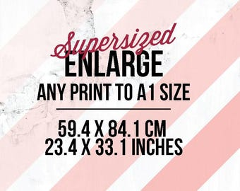 Enlarge any print to A1 (594 x 841 mm | 23.4 x 33.1 inches)