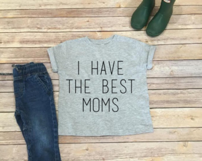 I Have The Best Moms Tee - I Have The Best Dads Tee - Infant Shirt - Toddler Shirt - Unisex Kids Clothing - Pride - Love is Love