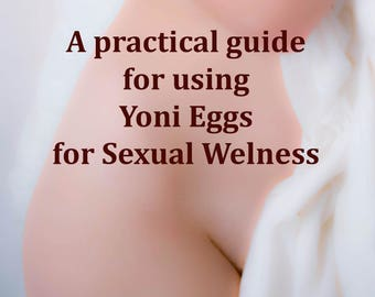 Sexual gymnastic, A practical guide  for using Yoni Eggs for Sexual Welness, yoni eggs, perineal contractions, multiorgasmic women, kegel