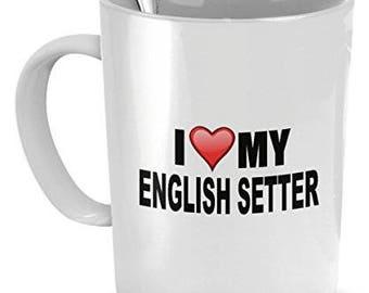 English Setter Mug - I Love My English Setter- English Setter Lover Gifts- Dog Lover Gifts